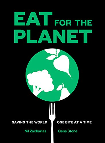 Eat for the Planet: Saving the World One Bite at a Time by Nil Zacharias, Gene Stone