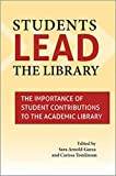 Students Lead the Library: The Importance of Student Contributions to the Academic Library