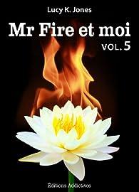 Mr Fire et moi, tome 5 par Lucy K. Jones