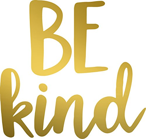 - BE KIND QUOTE TEXT (METALLIC GOLD) Waterproof Vinyl Decal Stickers for Laptop Phone Helmet Car Window Bumper Mug Tuber Cup Door Wall Decoration