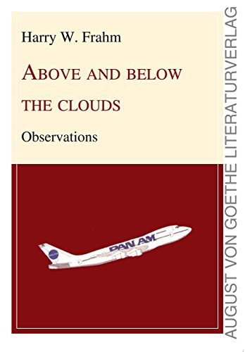 ABOVE AND BELOW THE CLOUDS: Observations (August von Goethe Literaturverlag)