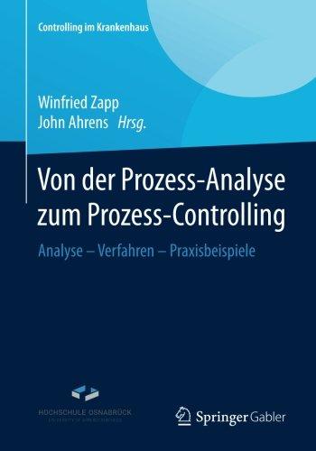 Von der Prozess-Analyse zum Prozess-Controlling: Analyse - Verfahren - Praxisbeispiele (Controlling im Krankenhaus) Taschenbuch – 29. August 2017 Winfried Zapp John Ahrens Springer Gabler 3658131705