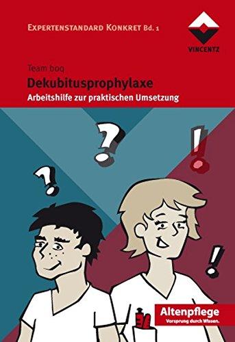Dekubitusprophylaxe: Arbeitshilfe zur praktischen Umsetzung  Expertenstandard Konkret Bd. 1 (Altenpflege)