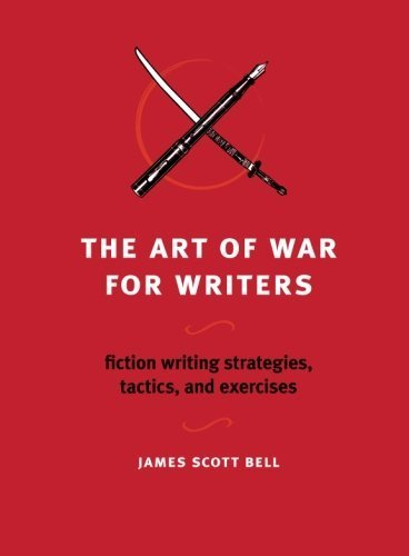 The Art of War for Writers: Fiction Writing Strategies, Tactics, and Exercises by Bell, James Scott (2009) Paperback