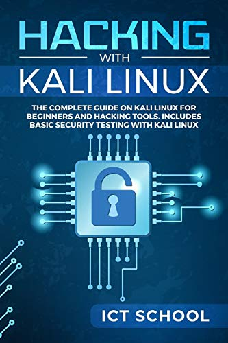 Hacking with Kali Linux: The Complete Guide on Kali Linux for Beginners and Hacking Tools. Includes Basic Security Testing with Kali Linux por ICT School