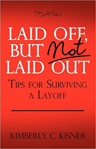 Great Laid Off But Not Laid Out   Tips For Surviving A LayOff!: Kimberly Christin  Kisner: 9780615415253: Amazon.com: Books