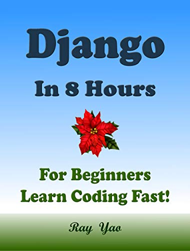 Django: In 8 Hours, For Beginners, Learn Coding Fast! Django Programming  Language Crash Course, Quick Start Tutorial Book by Django Program  Examples,