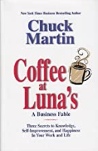 Coffee at Luna's: A Business Fable; Three Secrets to Knowledge, Self-Improvement, and Happiness In Your Work and Life