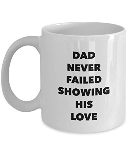 Dad Never Failed Showing His Love, 11Oz Coffee Mug Unique Gift Idea for Him, Her, Mom, Dad - Perfect Birthday Gifts for Men or Women/Birthday/Chr