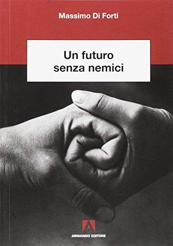 Un futuro senza nemici: Scientia Massimo Di Forti