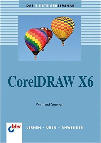 CorelDraw X6: Das Einsteigerseminar (bhv Einsteigerseminar)