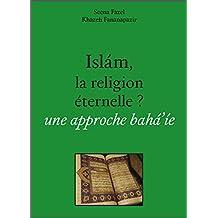 Islám, la religion éternelle ?: une approche bahá'íe (French Edition)