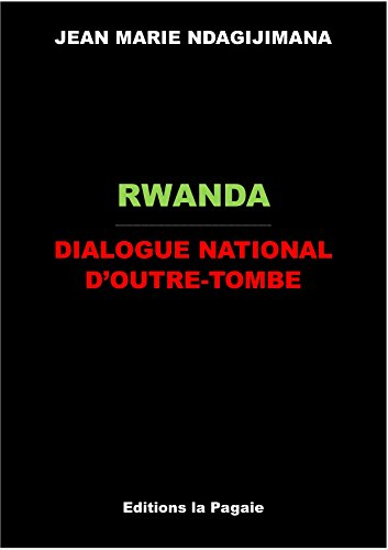 RWANDA : DIALOGUE NATIONAL D'OUTRE-TOMBE (French Edition)