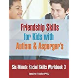 Six-Minute Social Skills Workbook 3: Friendship Skills for Kids with Autism & Asperger's