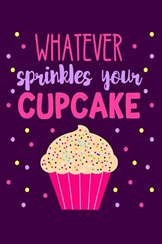 Whatever Sprinkles Your Cupcake: Lined Journal Notebook for People Who Love to Bake, Cake Makers, Bakeries, Cupcake Eateries