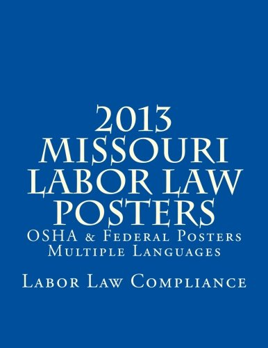 2013 Missouri Labor Law Posters: OSHA & Federal Posters Multiple Languages by CreateSpace Independent Publishing Platform