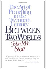 Between Two Worlds: The Challenge of Preaching Today Kindle Edition