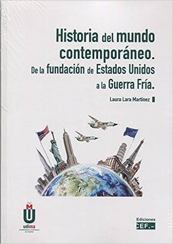 HISTORIA DEL MUNDO CONTEMPORANEO. DE LA FUNDACIÓN DE ESTADOS UNIDOS A LA GUERRA FRÍA: Amazon.es: LAURA LARA MARTINEZ: Libros