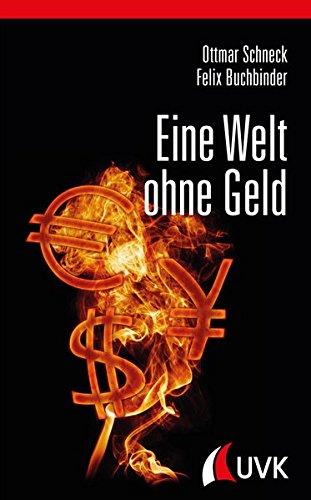 Eine Welt ohne Geld: Alternativen zum bisherigen Geldsystem Gebundenes Buch – 19. August 2015 Ottmar Schneck Felix Buchbinder UVK Verlagsgesellschaft 3867646015