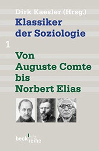 Klassiker der Soziologie, Bd. 1: Von Auguste Comte bis Norbert Elias (Beck'sche Reihe)