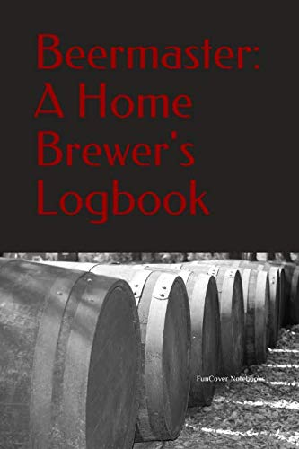 Beermaster:  A Home Brewer's Logbook by FunCover Notebooks