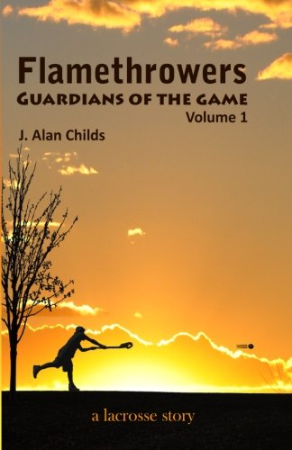 Flamethrowers   Guardians Of The Game  A Lacrosse Story
