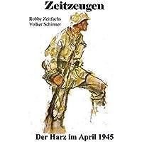 Zeitzeugen. Der Harz im April 1945