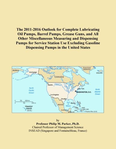 The 2011-2016 Outlook for Complete Lubricating Oil Pumps, Barrel Pumps, Grease Guns, and All Other Miscellaneous Measuring and Dispensing Pumps for ... Dispensing Pumps in the United States