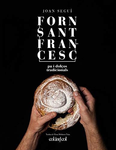 Forn Sant Francesc. Pa i dolços tradicionals: 2 (Cocina de autor) por Joan Seguí Felipe