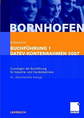 Buchführung 1 DATEV-Kontenrahmen 2007: Grundlagen der Buchführung für Industrie- und Handelsbetriebe