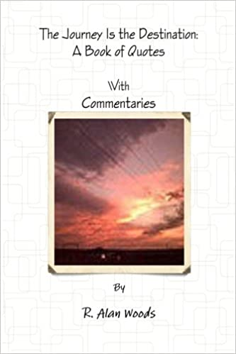 The Journey Is the Destination: A Book of Quotes With Commentaries
