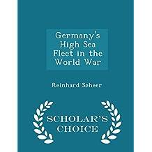 Germany's High Sea Fleet in the World War - Scholar's Choice Edition