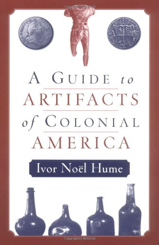 A Guide to the Artifacts of Colonial America ()