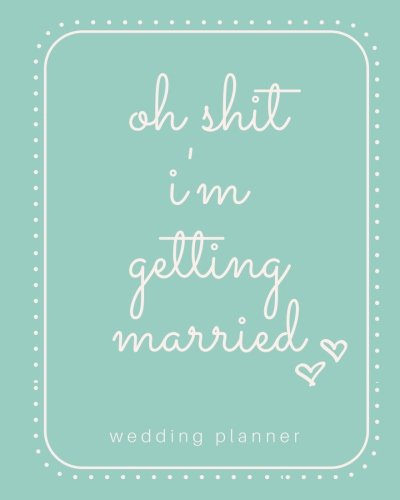 (Oh Shit I'm Getting Married Wedding Planner: Blue Wedding Planner; Funny Wedding Planner; Complete Wedding Planning Book; Wedding Calendar Planner For ... Checklist Planner; Softcover; 8x10 Inches)