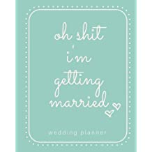 Oh Shit I'm Getting Married Wedding Planner: Blue Wedding Planner; Funny Wedding Planner; Complete Wedding Planning Book; Wedding Calendar Planner For ... Checklist Planner; Softcover; 8x10 Inches