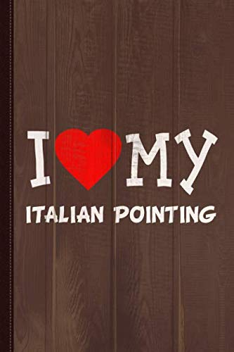 I Love My Italian Pointing Dog Breed Journal Notebook: Blank Lined Ruled For Writing 6x9 110 -
