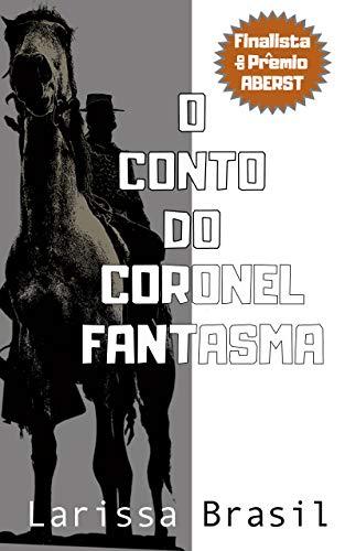O Conto do Coronel Fantasma por [Brasil, Larissa]