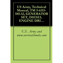 US Army, Technical Manual, TM 5-6115-585-12, GENERATOR SET, DIESEL ENGINE DRIVEN, TACTICAL SKID MTD, 10 KW, 1 PHASE, 2 WIRE 1 PHASE, 3 WIRE AND 3 PHASE