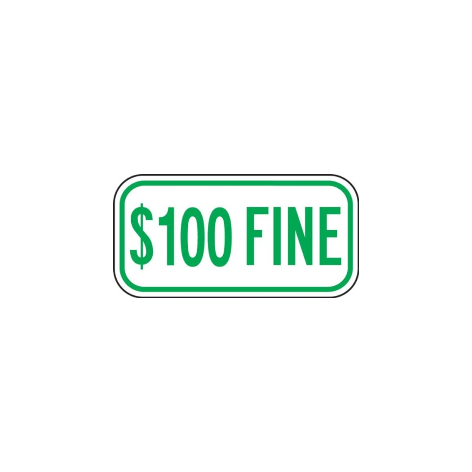 $100 FINE (GREEN) Sign 6 x 12 .080 Reflective Aluminum   ADA Parking Signs