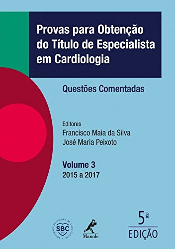 Provas Para Obtenção do Título de Especialista em Cardiologia: Questões Comentadas - 2015 a 2017 (Volume 3)