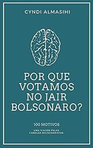 Por que votamos no Jair Bolsonaro: 100 motivos - uma viagem pelas cabeças bolsonaristas