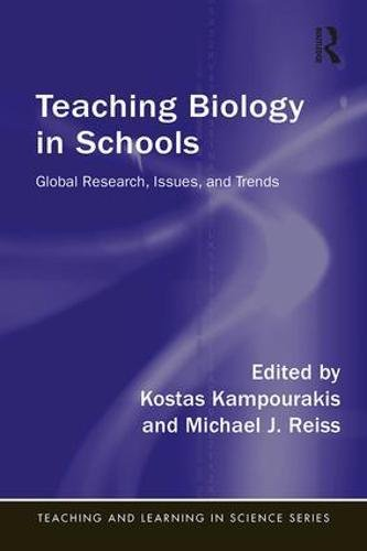 Teaching Biology in Schools: Global Research, Issues, and Trends (Teaching and Learning in Science Series)