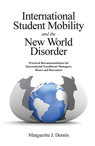 International Student Mobility and the New World Disorder: Practical Recommendations for International Enrollment Managers, Deans and Recruiters