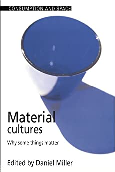 Book Material Cultures: Why Some Things Matter (Consumption and Space)