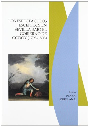 Descargar Libro Los Espectáculos Escénicos En Sevilla Bajo El Gobierno De Godoy Rocío Plaza Orellana