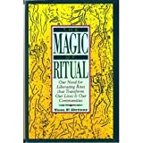 img - for The Magic of Ritual: Our Need for Liberating Rites That Transform Our Lives and Our Communities book / textbook / text book