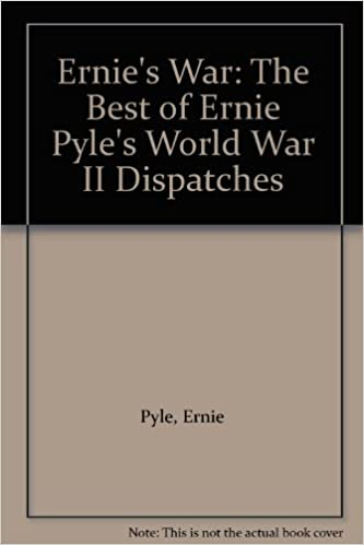 Ernies War The Best Of Ernie Pyles World War Ii Dispatches Ernie