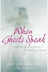 When Ghosts Speak: Understanding the world of earthbound spirits by Mary Ann Winkowski (17-Apr-2008) Paperback Paperback