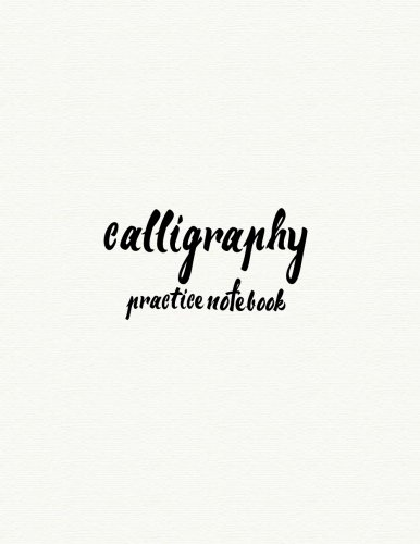 Calligraphy Practice NoteBook : Hand Lettering: Calligraphy Workbook :White Cover: (Training, Exercises and Practice:Lettering calligraphy. Calligraphy book)