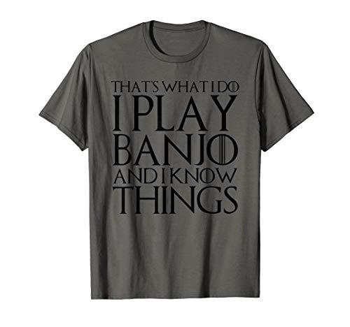 (THAT'S WHAT I DO I PLAY BANJO AND I KNOW THINGS T-Shirt )